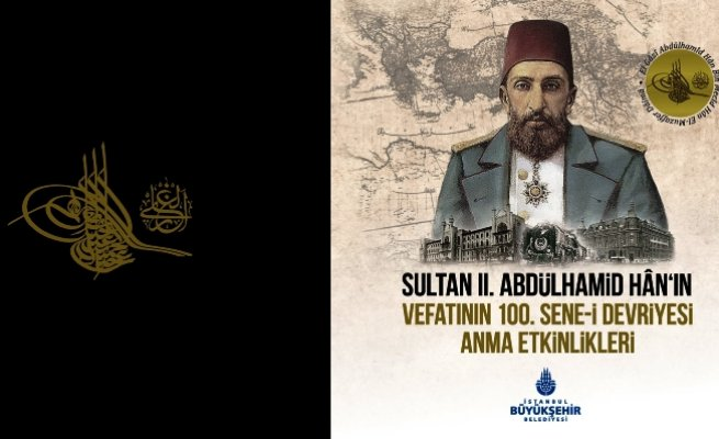 Sultan II. Abdülhamid Hân vefatının 100. Sene-i Devriyesi'nde anılıyor