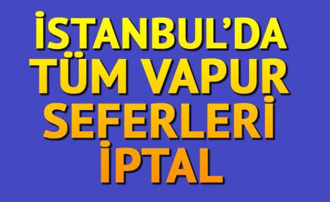 DİKKAT... İstanbul Boğazı'nda tüm vapur seferleri iptal