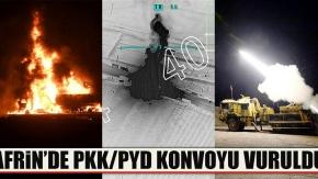 Afrin'de PKK/PYD'nin 40 araçlık konvoyu vuruldu